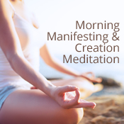 Meditation name: Morning Manifesting & Creation Meditation