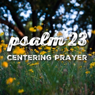 Meditation name: Centering Prayer - Psalm 23