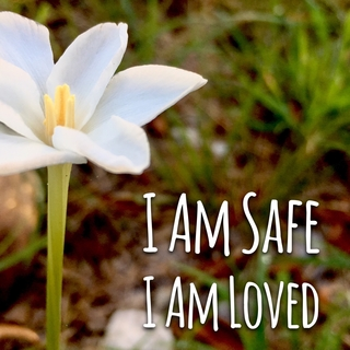 Meditation name: I Am Safe, I Am Loved