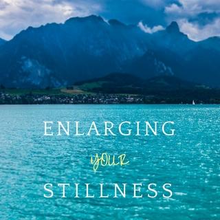 Meditation name: Enlarging Your Stillness