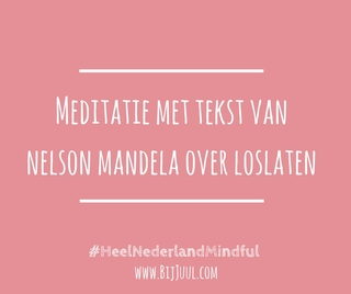 Meditation name: Meditatie met tekst Nelson Mandela over Loslaten