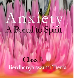 Meditation name: Anxiety: A Portal to Spirit, Class 3