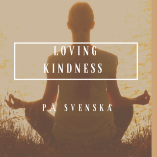Meditation name: Loving-kindness på svenska