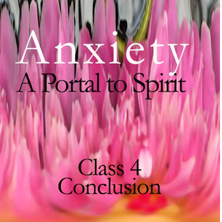 Meditation name: Anxiety: A portal to Spirit, Class 4