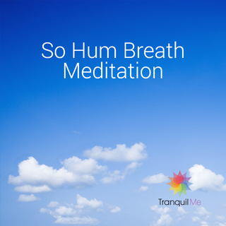 Meditation name: So Hum Breath Meditation