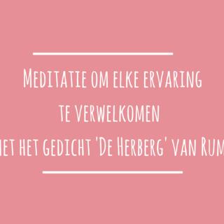 Meditation name: Meditatie met gedicht van Rumi 'De Herberg'